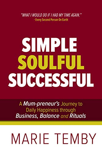 Free: Simple Soulful Successful: A Mum-preneur's Journey to Daily Happiness through Business, Balance and Rituals