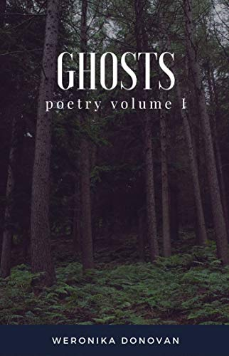Ghosts: Poetry Volume I