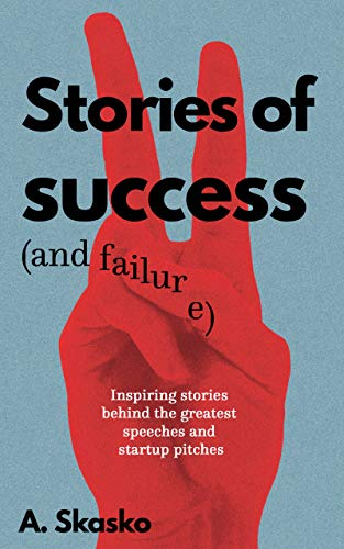 Free: Stories of Success (and Failure): Inspiring Stories Behind the Greatest Speeches and Startup Pitches