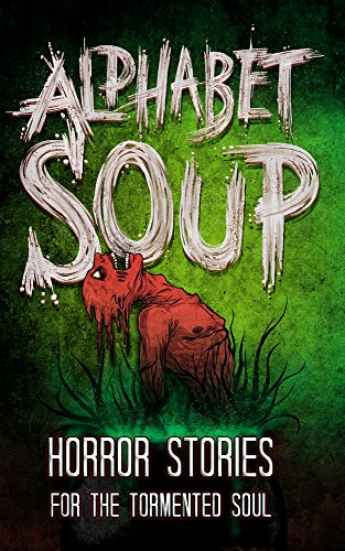 Free: Alphabet Soup: Horror Stories for the Tormented Soul