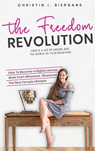 The Freedom Revolution – A Guide To Creating Your Authentic Digital Nomad Empire