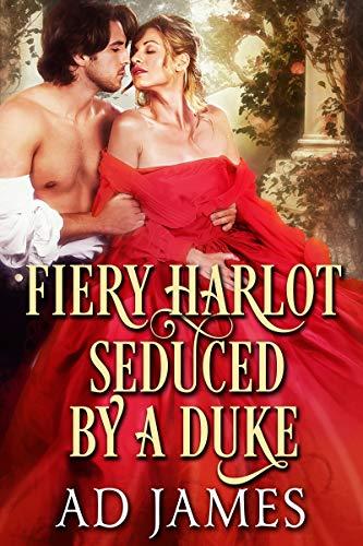 Fiery Harlot Seduced by a Duke (Steamy Regency Romance Novel)