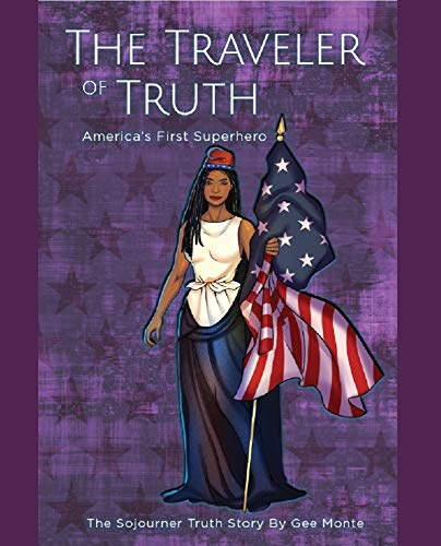 The Traveler of Truth (Sojourner Truth) America's First Superhero