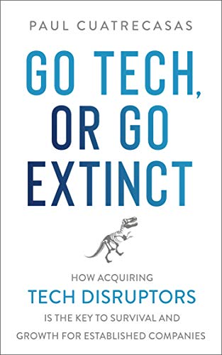 Go Tech, or Go Extinct
