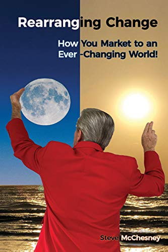 Free: Rearranging Change: How You Market to an Ever-Changing World