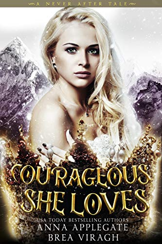 Courageous, She Loves: A Dark and Twisted Snow Queen Retelling (A Never After Tale)