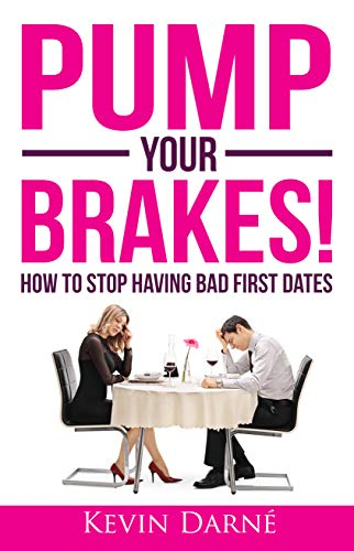 Pump Your Brakes!: How To Stop Having Bad First Dates