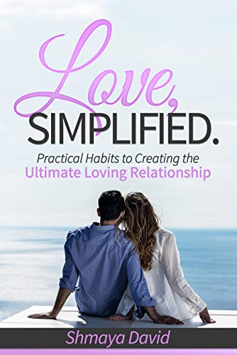 Free: Love, Simplified: Practical Habits to Creating the Ultimate Loving Relationship