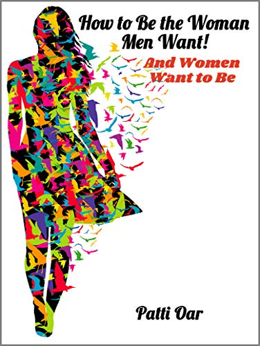 How to Be the Woman Men Want!: And Women Want to Be