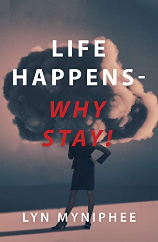 Life Happens – Why Stay!