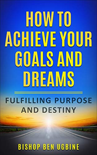 How to Achieve Your Goals and Dreams