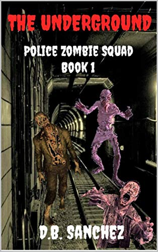 The Underground: Police Zombie Squad (Book 1)