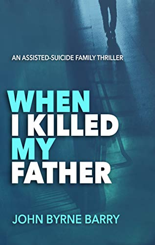 Free: When I Killed My Father: An Assisted-Suicide Family Thriller