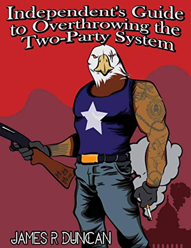 Independent's Guide to Overthrowing the Two-Party System