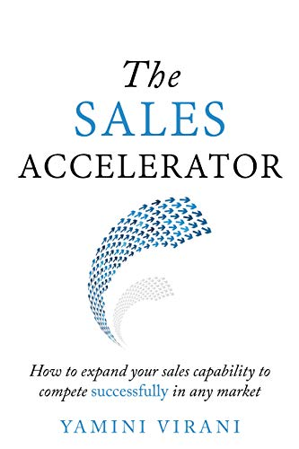 The Sales Accelerator: How to expand your sales capability to compete successfully in any market