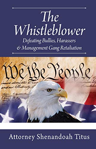 The Whistleblower: Defeating Bullies, Harassers & Management Gang Retaliation