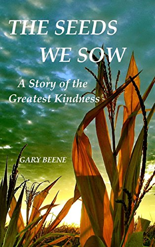 THE SEEDS WE SOW: A Story of the Greatest Kindness