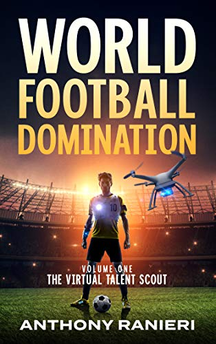 Free: World Football Domination: The Virtual Talent Scout (Book 1)