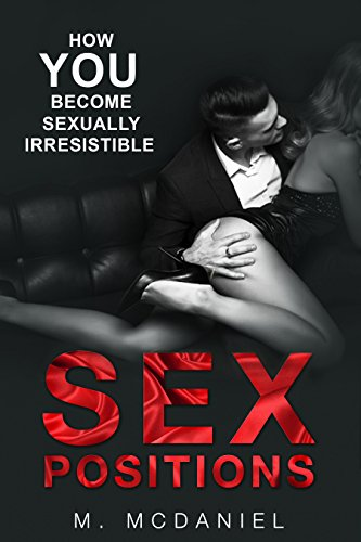 Free: Sex Positions: How YOU Become Sexually Irresistible