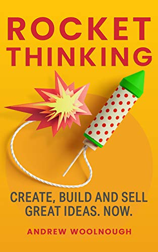Free: Rocket Thinking – Create, Build and Sell Great Ideas. Now.