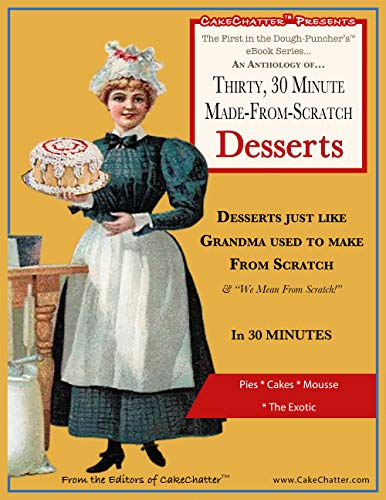 Free: An Anthology of Thirty, 30 Minute Made-From-Scratch Desserts