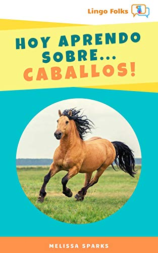 Hoy Aprendo Sobre Caballos (Today I Learn About…Horses!)