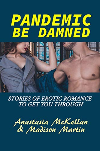 Free: Pandemic Be Damned: Stories of Erotic Romance to Get You Through