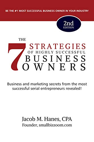 Free: The 7 Strategies of Highly Successful Business Owners: Business and Marketing Secrets from the Most Successful Serial Entrepreneurs Revealed!