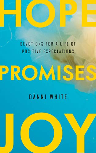 Hope. Promises. Joy. : Devotions for a Life of Positive Expectations
