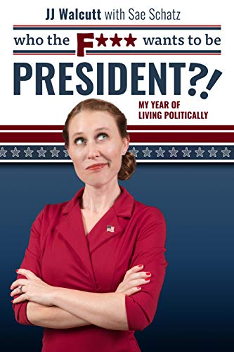 Free: Who the F*** Wants to be President?!: My Year of Living Politically