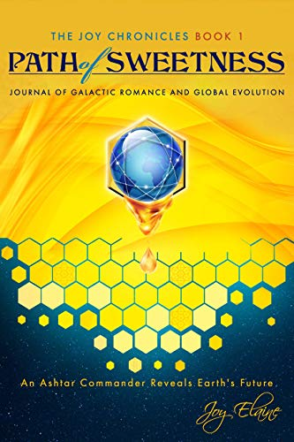 Free: Path of Sweetness: Journal of Galactic Romance and Global Evolution (The Joy Chronicles Book 1)