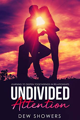 Free: Undivided Attention: Learning To Deepen Togetherness In Your Relationship
