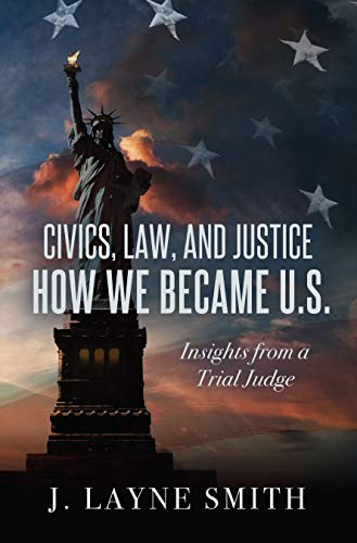 Free: Civics, Law, and Justice – How We Became U.S.: Insights from a Trial Judge