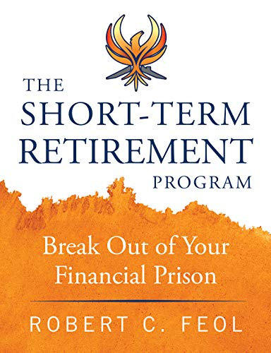 Free: The Short-Term Retirement Program: Break Out of Your Financial Prison