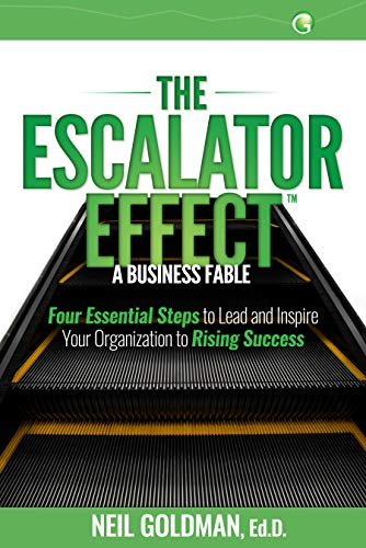 Free: The Escalator Effect – A Business Fable: Four Essential Steps to Lead and Inspire Your Organization to Rising Success