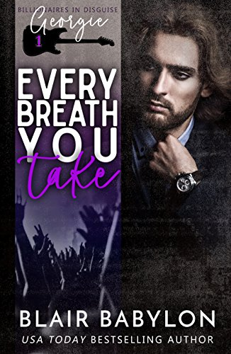 Free: Every Breath You Take (Billionaires in Disguise: Georgie and Xan (Book 1)