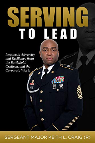 Free: Serving To Lead: Lessons in Adversity and Resilience from the Battlefield, Gridiron, and the Corporate World