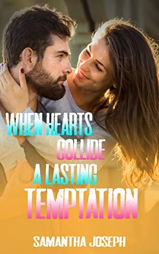When Hearts Collide: A Lasting Temptation
