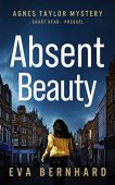 Absent Beauty (Agnes Taylor Mystery – Short Read Prequel)