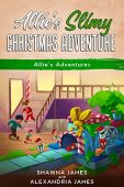 Allie's Slimy Christmas Adventure: Short Bedtime Christmas Story